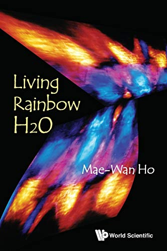 Living Rainbow H2o By Mae-wan Ho (Inst Of Science In Society, Uk)