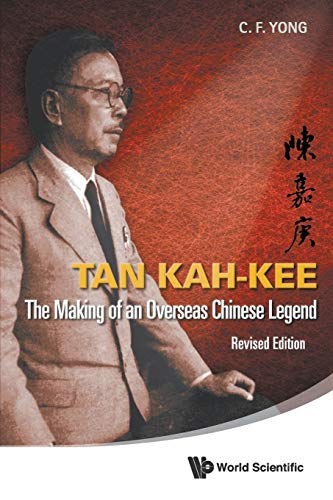 Tan Kah-kee: The Making Of An Overseas Chinese Legend (Revised Edition) By Ching-fatt Yong (Flinders Univ, Australia)