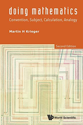 Doing Mathematics: Convention, Subject, Calculation, Analogy (2nd Edition) By Martin H Krieger (Univ Of Southern California, Usa)