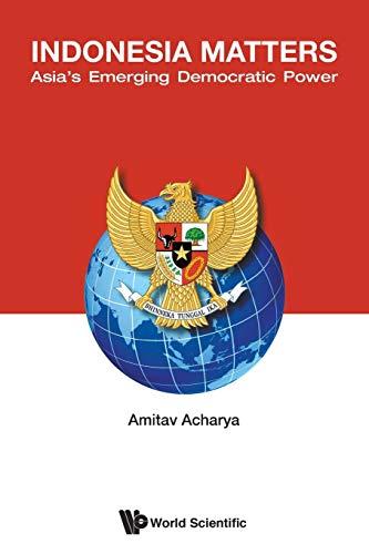 Indonesia Matters: Asia's Emerging Democratic Power By Amitav Acharya (American Univ, Usa)