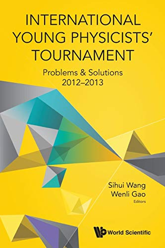 International Young Physicists' Tournament: Problems & Solutions 2012-2013 By Sihui Wang (Nanjing Univ, China)