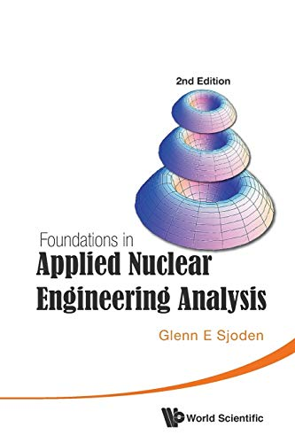 Foundations In Applied Nuclear Engineering Analysis (2nd Edition) By Glenn E Sjoden (Us Military, Usa)