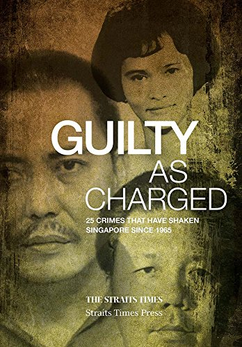 GUILTY AS CHARGED 25 CRIMES THAT HAVE SHAKEN SINGAPORE SINCE 1965 By Abdul Hafiz