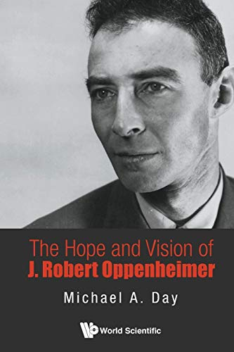 Hope And Vision Of J. Robert Oppenheimer, The By Michael A Day (Lebanon Valley College, Usa)