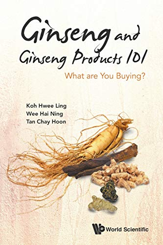 Ginseng And Ginseng Products 101: What Are You Buying? By Hwee Ling Koh (Nus, S'pore)