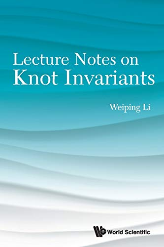 Lecture Notes On Knot Invariants By Weiping Li (Southwest Jiaotong Univ, China & Oklahoma State Univ, Usa)