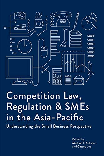 Competition Law, Regulation and SMEs in the Asia-Pacific By Michael T. Schaper
