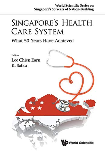 Singapore's Health Care System: What 50 Years Have Achieved By Kandiah Satkunanantham (National Univ Hospital, S'pore)