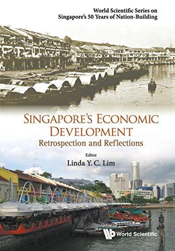Singapore's Economic Development: Retrospection And Reflections By Linda Y C Lim (Univ Of Michigan, Usa)