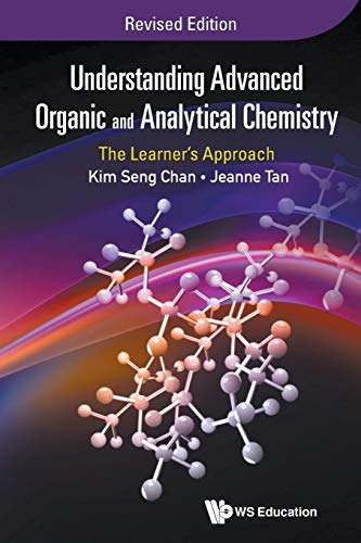 Understanding Advanced Organic And Analytical Chemistry: The Learner's Approach (Revised Edition) By Jeanne Tan (Raffles Institution, S'pore)