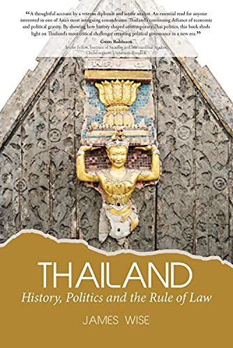 Thailand:  History, Politics and the Rule of Law By James Wise