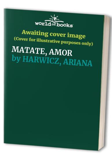 MATATE, AMOR By ARIANA HARWICZ