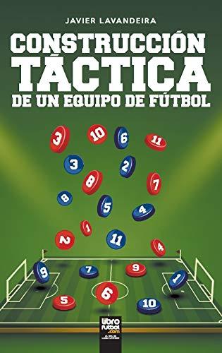 Construccion tactica de un equipo de futbol By Javier Lavandeira