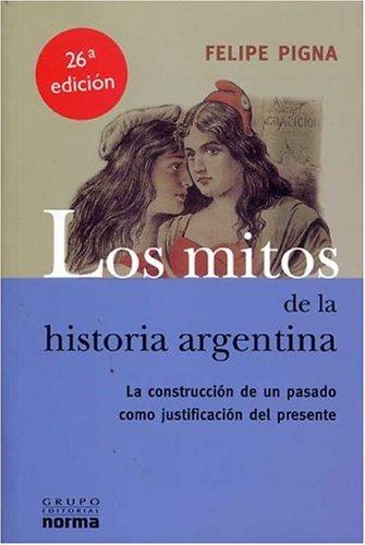 Los Mitos de la Historia Argentina By Felipe Pigna