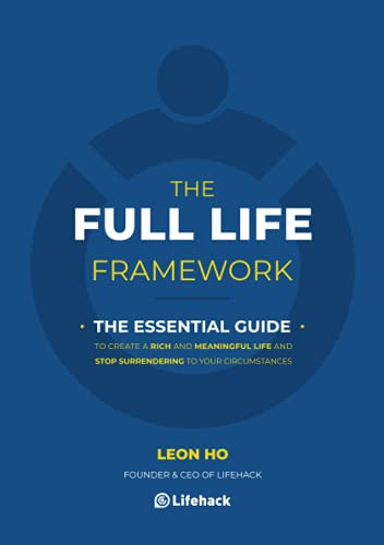 The Full Life Framework, The Essential Guide By Leon Ho