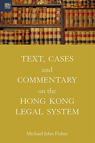 Text, Cases and Commentary on the Hong Kong Legal System By Michael J Fisher