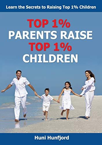 Top 1% Parents Raise Top 1% Children By Huni Hunfjord