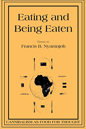 Eating and Being Eaten By Francis B Nyamnjoh
