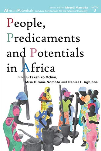 People, Predicaments and Potentials in Africa By Takehiko Ochiai