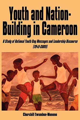 Youth and Nation-building in Cameroon By Churchill Ewumbue-Monono