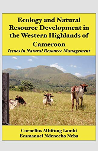 Ecology and Natural Resource Development in the Western Highlands of Cameroon By Cornelius Mbifung Lambi