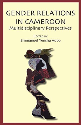 Gender Relations in Cameroon. Multidisciplinary Perspectives By Emmanuel Yenshu Vubo