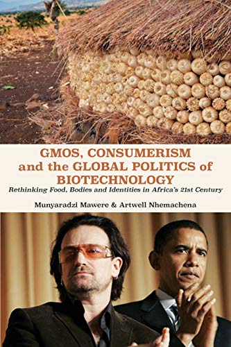 Gmos, Consumerism and the Global Politics of Biotechnology By Munyaradzi Mawere