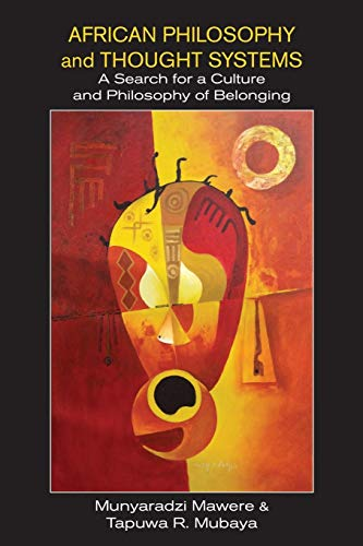 African Philosophy and Thought Systems. A Search for a Culture and Philosophy of Belonging By Munyaradzi Mawere