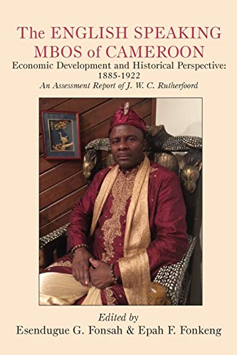 The English Speaking Mbos of Cameroon. Economic Development and Historical Perspective By Esendugue G Fonsah
