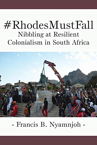 #RhodesMustFall. Nibbling at Resilient Colonialism in South Africa By Francis B Nyamnjoh