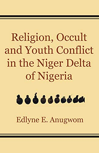 Religion, Occult and Youth Conflict in the Niger Delta of Nigeria By E Anugwom