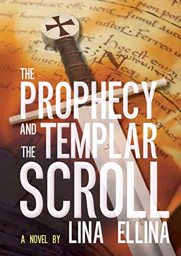 The Prophecy and the Templar Scroll By Lina Ellina