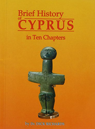 Brief History of Cyprus in Ten Chapters By Dr Dick Richards