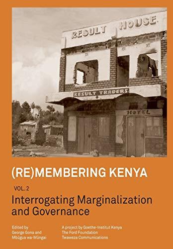 (re)Membering Kenya Vol 2. Interrogating Marginalization and Governance By George Gona