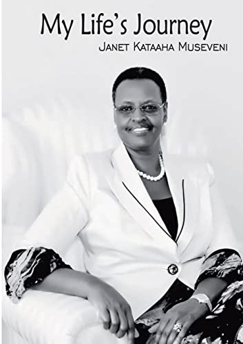 My Life's Journey By Janet Kataaha Museveni