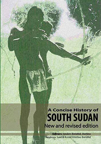 A Concise History of South Sudan By Professor Anders Breidlid (Oslo University College Norway)
