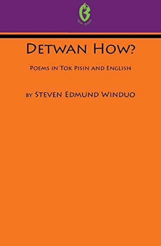 Detwan How? Poems in Tok Pisin and English (Buai Series, 6) By Steven Edmund Winduo