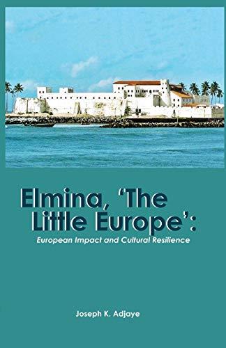 Elmina, 'The Little Europe' By Joseph K Adjaye
