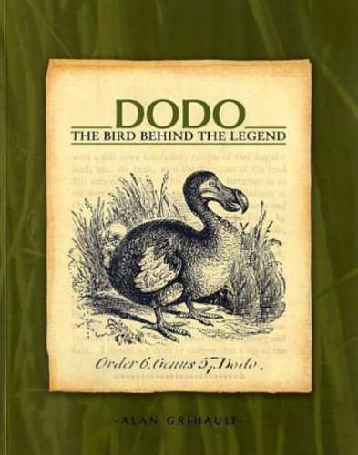 Dodo: The Bird Behind the Legend By Alan Grihault