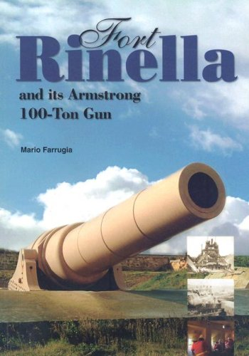 Fort Rinella and its Armstrong 100 Ton Gun By Mario Farrugia
