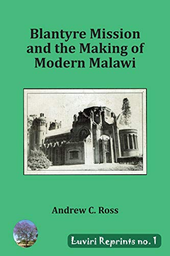 Blantyre Mission and the Making of Modern Malawi By Andrew C Ross