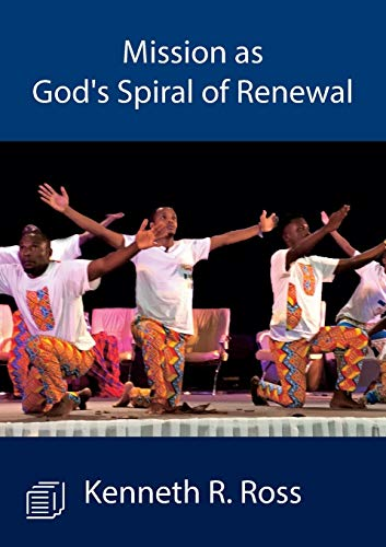 Mission as God's Spiral of Renewal By Kenneth R Ross