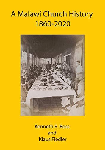 A Malawi Church History 1860 - 2020 By Kenneth R Ross
