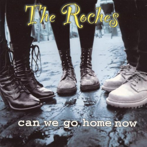 Roches - Can We Go Home Now By Roches
