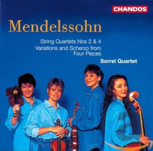 Sorrel Quartet - Mendelssohn: String Quartets Nos. 2 & 4 / Variations & Scherzo from Four Pieces By Sorrel Quartet