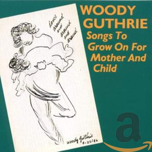 Woody Guthrie - Songs to Grow on for Mother and Child By Woody Guthrie