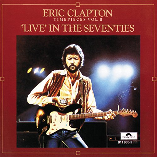 Eric Clapton - Timepieces, Volume 2: Live In The '70s By Eric Clapton