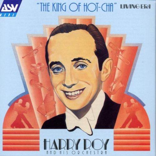 Roy, Harry - Harry Roy: The King of Hot-Cha