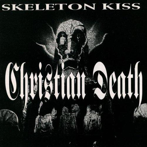 Christian Death - Skeleton Kiss