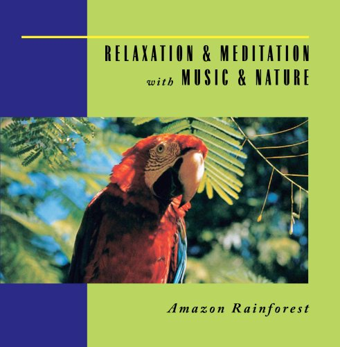 Anton Hughes - Relaxation & Meditation with Music & Nature: Amazon Rainforest